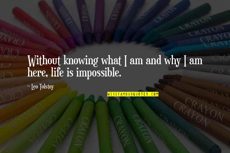 Tolstoy Quotes By Leo Tolstoy: Without knowing what I am and why I