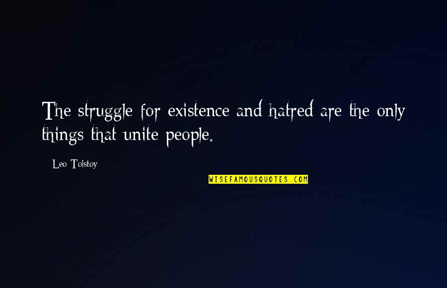 Tolstoy Quotes By Leo Tolstoy: The struggle for existence and hatred are the