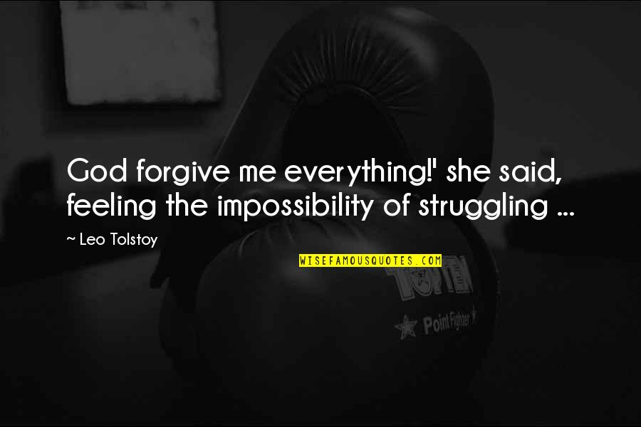 Tolstoy Quotes By Leo Tolstoy: God forgive me everything!' she said, feeling the
