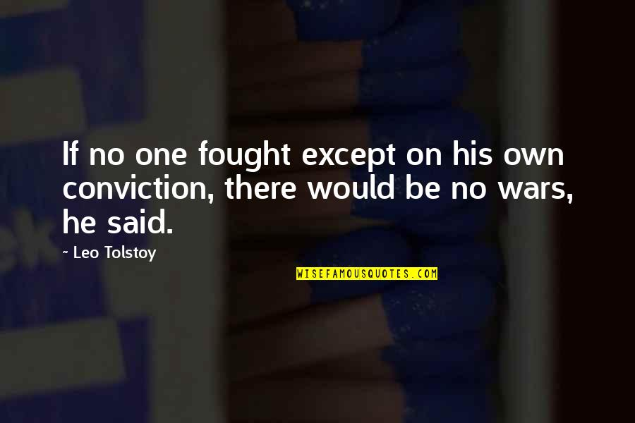 Tolstoy Quotes By Leo Tolstoy: If no one fought except on his own
