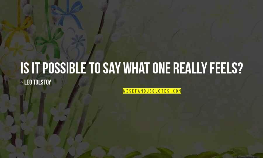 Tolstoy Quotes By Leo Tolstoy: Is it possible to say what one really