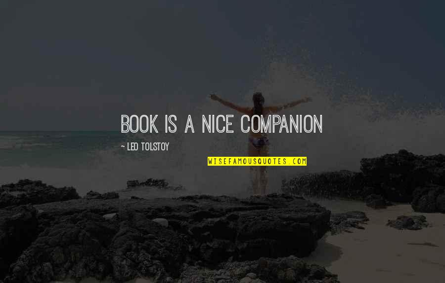 Tolstoy Quotes By Leo Tolstoy: Book is a nice companion