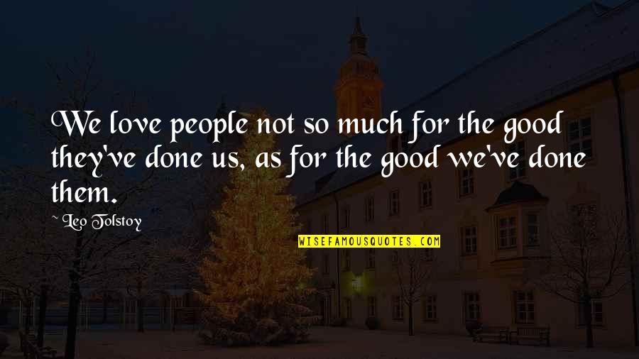 Tolstoy Quotes By Leo Tolstoy: We love people not so much for the