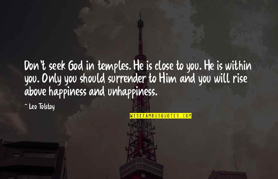 Tolstoy Quotes By Leo Tolstoy: Don't seek God in temples. He is close