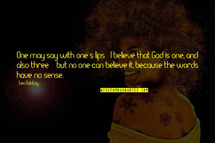 Tolstoy Quotes By Leo Tolstoy: One may say with one's lips: 'I believe
