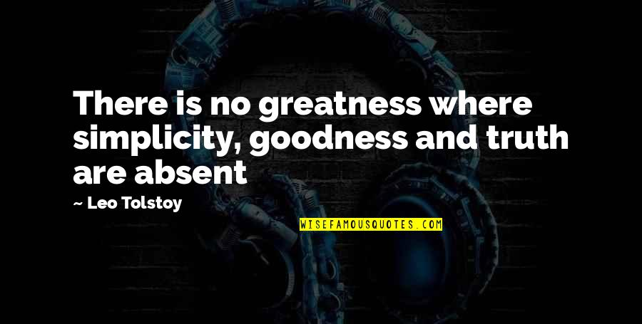 Tolstoy Quotes By Leo Tolstoy: There is no greatness where simplicity, goodness and