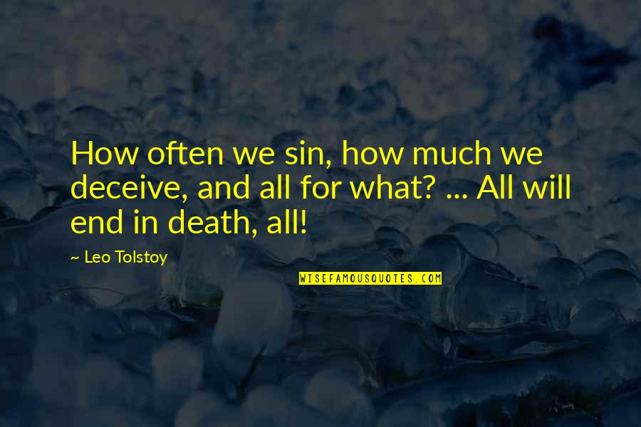 Tolstoy Quotes By Leo Tolstoy: How often we sin, how much we deceive,