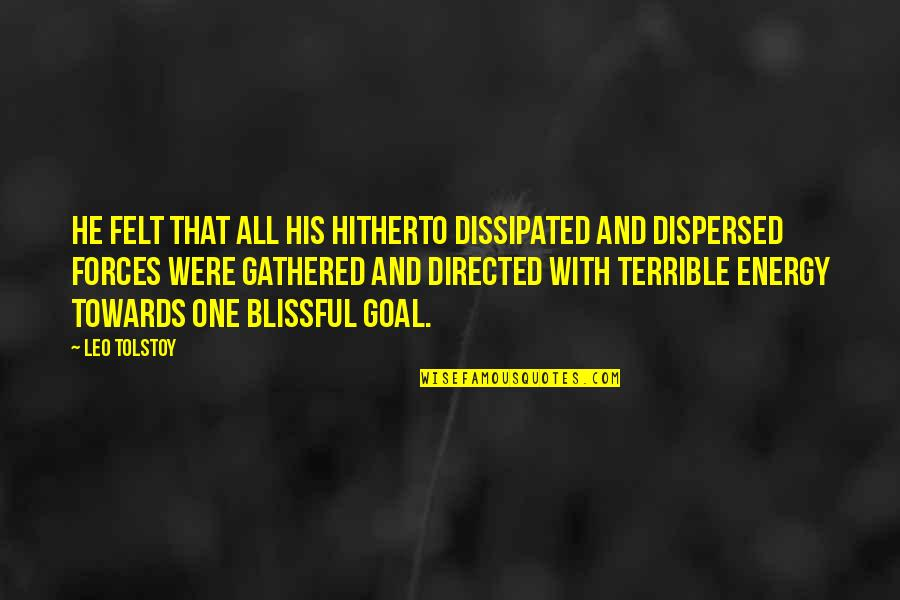 Tolstoy Quotes By Leo Tolstoy: He felt that all his hitherto dissipated and