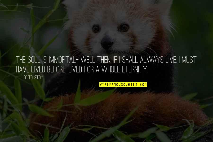 Tolstoy Quotes By Leo Tolstoy: The soul is immortal- well then, if I