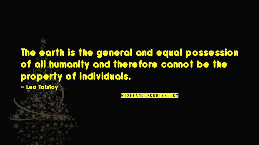 Tolstoy Quotes By Leo Tolstoy: The earth is the general and equal possession