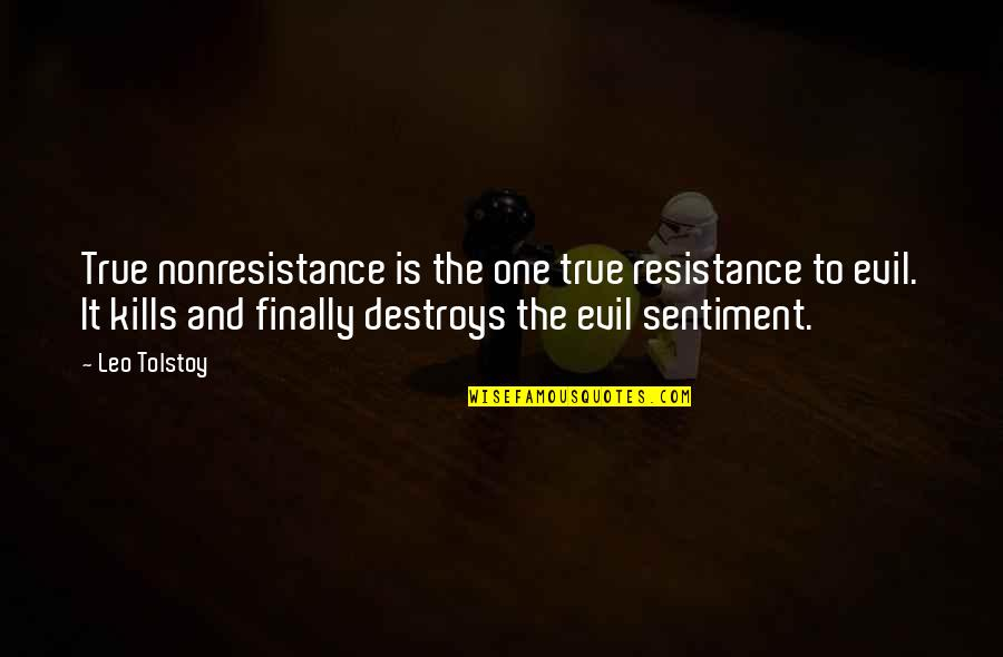 Tolstoy Quotes By Leo Tolstoy: True nonresistance is the one true resistance to