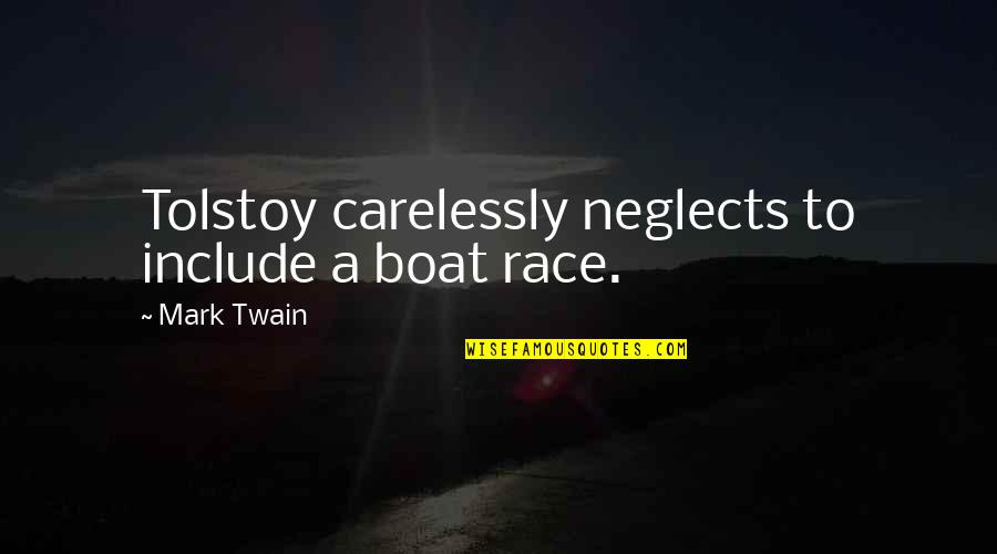 Tolstoy Quotes By Mark Twain: Tolstoy carelessly neglects to include a boat race.