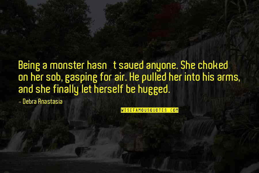 Toltec Death Quotes By Debra Anastasia: Being a monster hasn't saved anyone. She choked
