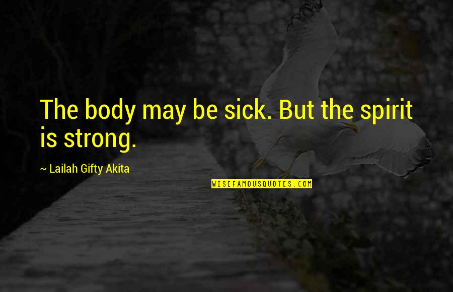 Toltec Death Quotes By Lailah Gifty Akita: The body may be sick. But the spirit