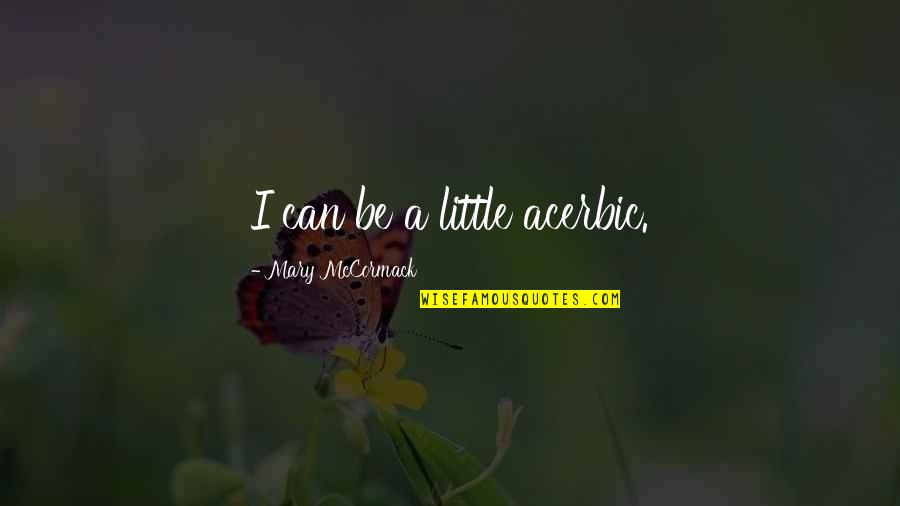 Toltec Death Quotes By Mary McCormack: I can be a little acerbic.