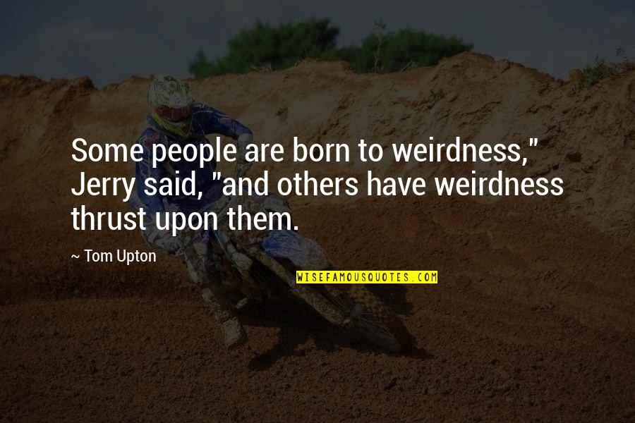 """Tom And Jerry Quotes By Tom Upton: Some people are born to weirdness,"""" Jerry said,"""