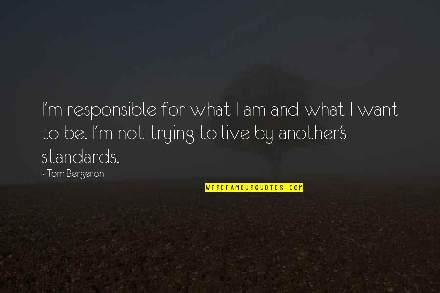 Tom Bergeron Quotes By Tom Bergeron: I'm responsible for what I am and what
