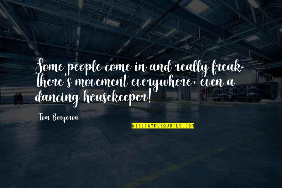 Tom Bergeron Quotes By Tom Bergeron: Some people come in and really freak. There's