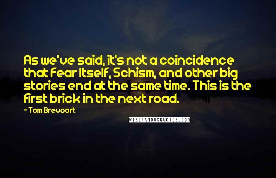 Tom Brevoort quotes: As we've said, it's not a coincidence that Fear Itself, Schism, and other big stories end at the same time. This is the first brick in the next road.