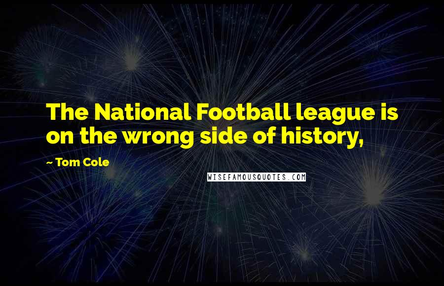Tom Cole quotes: The National Football league is on the wrong side of history,