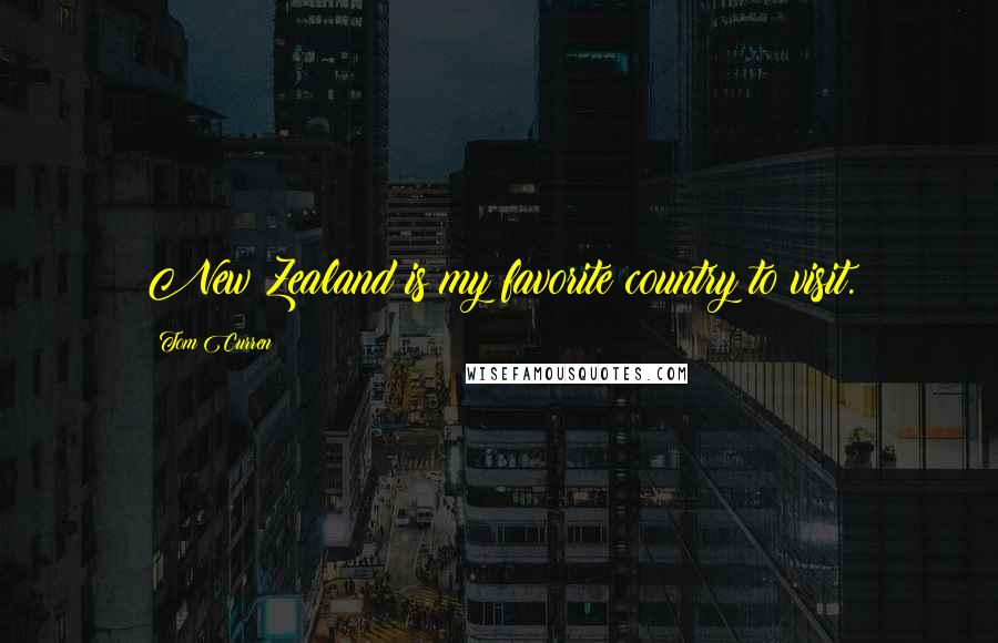 Tom Curren quotes: New Zealand is my favorite country to visit.