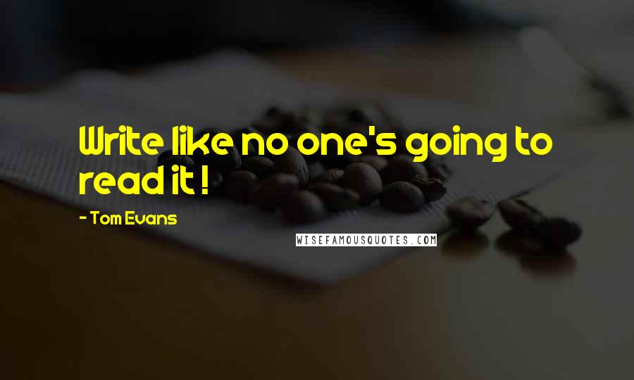 Tom Evans quotes: Write like no one's going to read it !