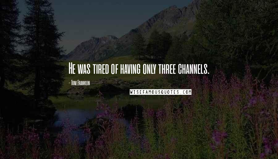 Tom Franklin quotes: He was tired of having only three channels.