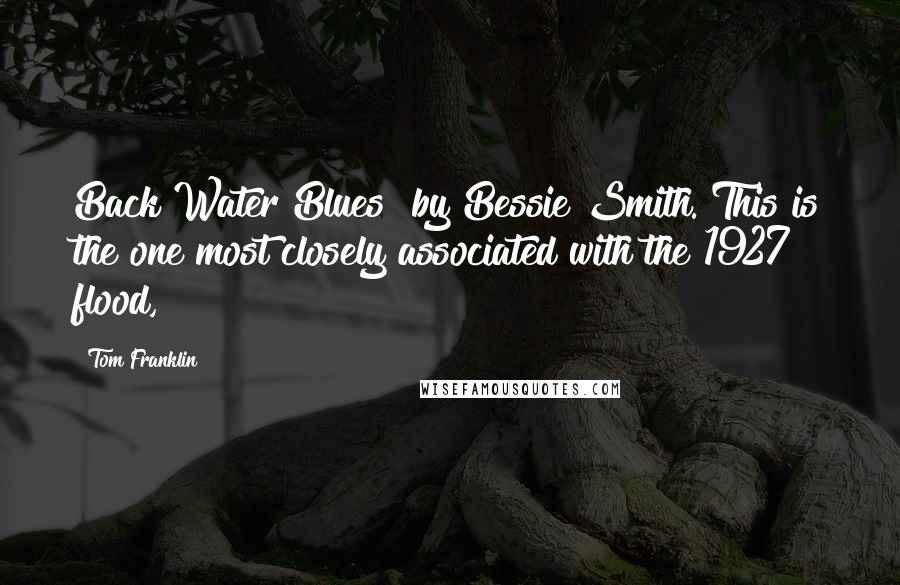 """Tom Franklin quotes: Back Water Blues"""" by Bessie Smith. This is the one most closely associated with the 1927 flood,"""