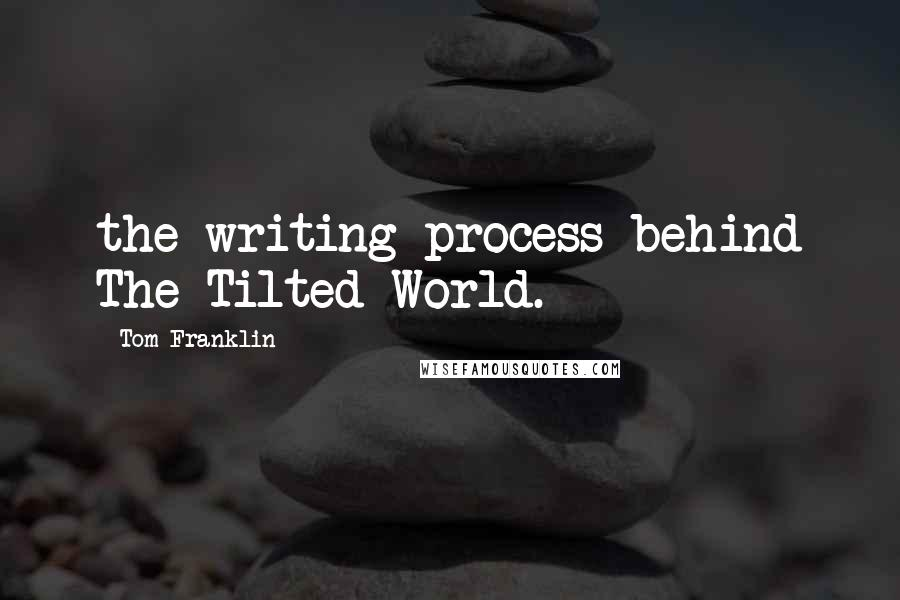Tom Franklin quotes: the writing process behind The Tilted World.