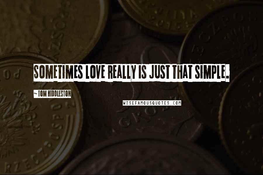 Tom Hiddleston quotes: Sometimes love really is just that simple.