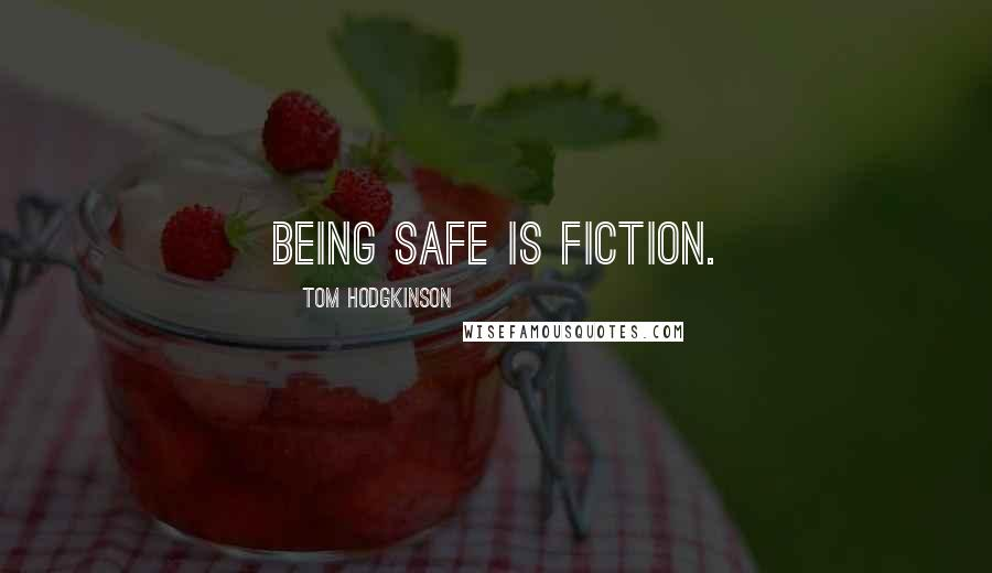 Tom Hodgkinson quotes: Being safe is fiction.