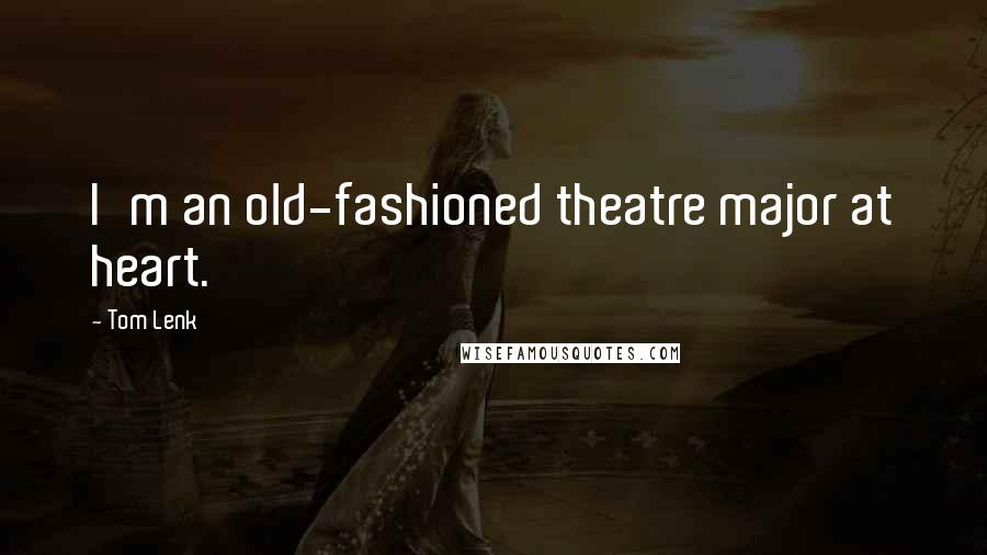 Tom Lenk quotes: I'm an old-fashioned theatre major at heart.