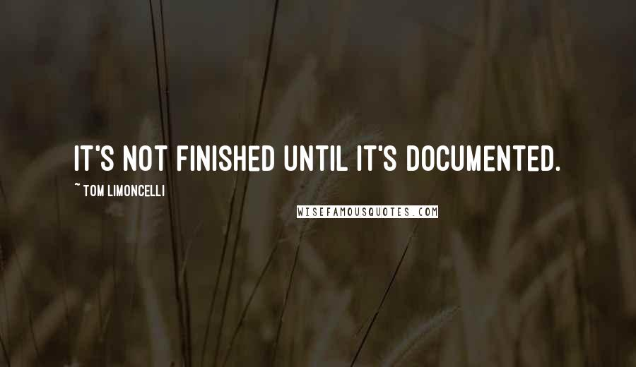 Tom Limoncelli quotes: It's not finished until it's documented.
