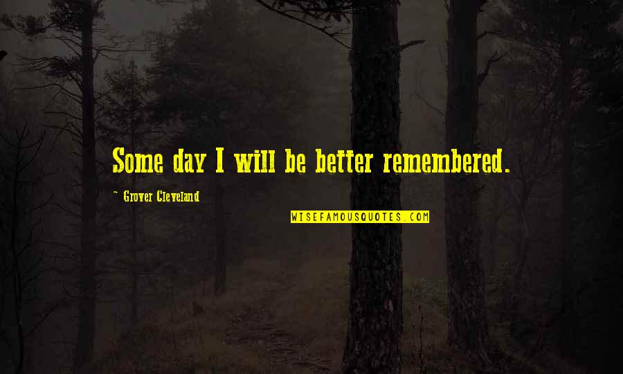 Tom Mason Quotes By Grover Cleveland: Some day I will be better remembered.