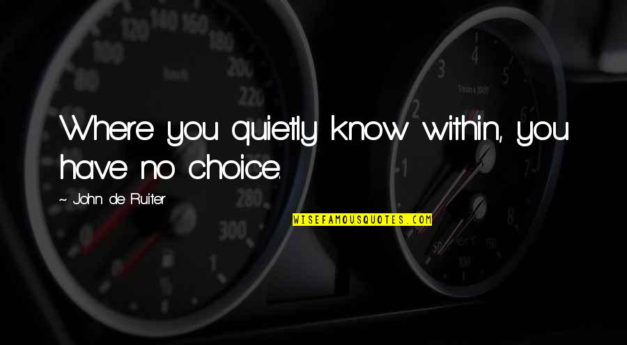 Tom Mason Quotes By John De Ruiter: Where you quietly know within, you have no