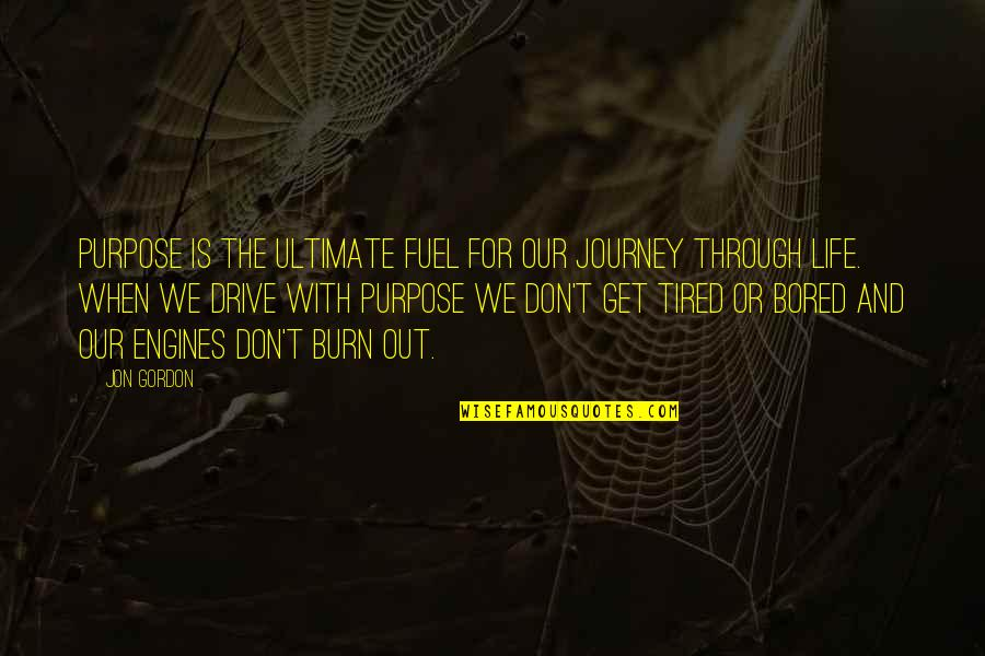 Tom Mason Quotes By Jon Gordon: Purpose is the ultimate fuel for our journey