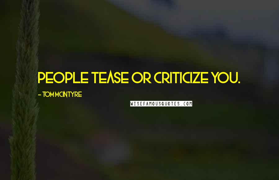 Tom McIntyre quotes: people tease or criticize you.