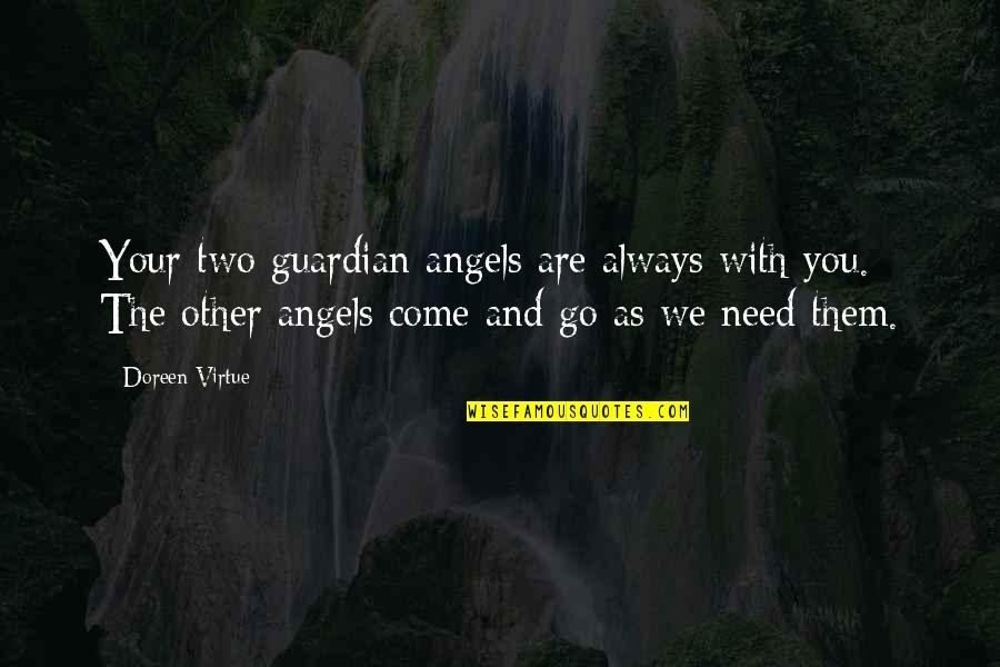 Tom Morello Quotes By Doreen Virtue: Your two guardian angels are always with you.
