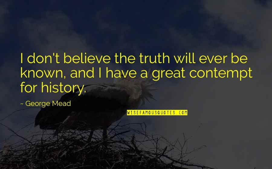 Tom Morello Quotes By George Mead: I don't believe the truth will ever be