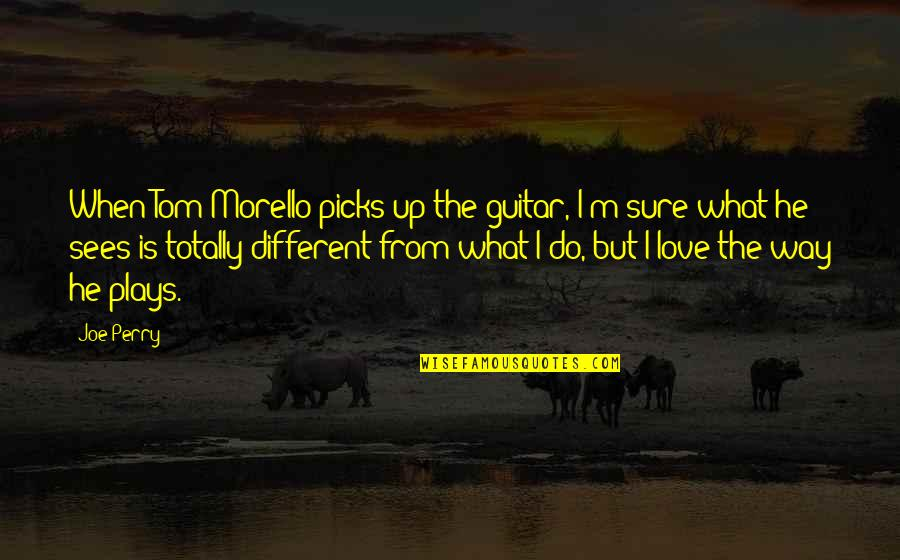 Tom Morello Quotes By Joe Perry: When Tom Morello picks up the guitar, I'm