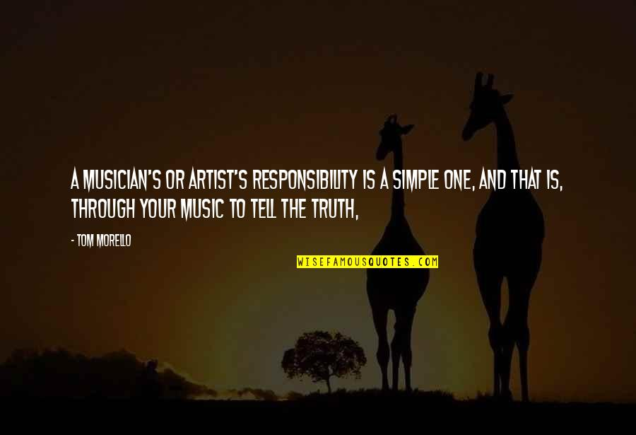 Tom Morello Quotes By Tom Morello: A musician's or artist's responsibility is a simple