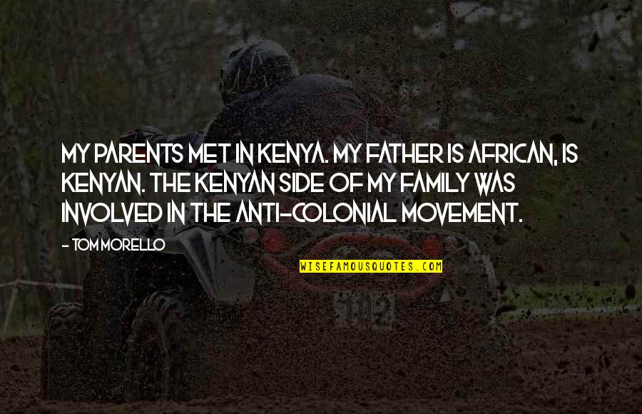 Tom Morello Quotes By Tom Morello: My parents met in Kenya. My father is