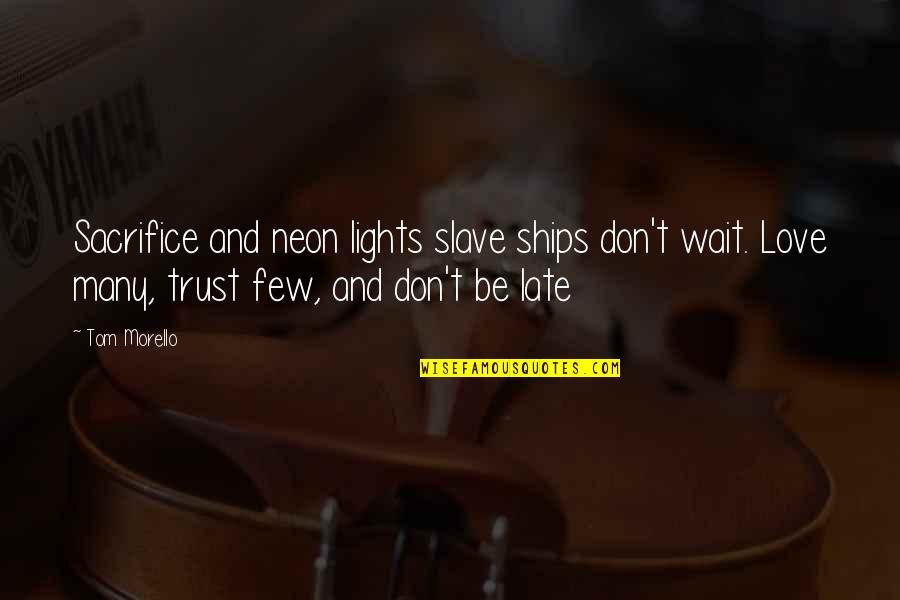 Tom Morello Quotes By Tom Morello: Sacrifice and neon lights slave ships don't wait.