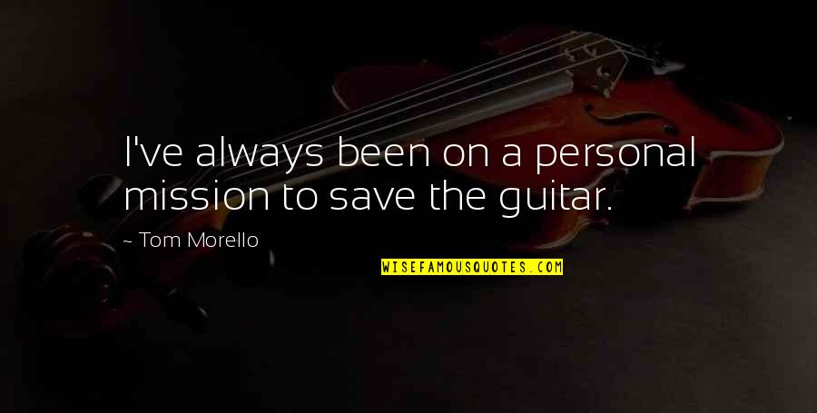 Tom Morello Quotes By Tom Morello: I've always been on a personal mission to