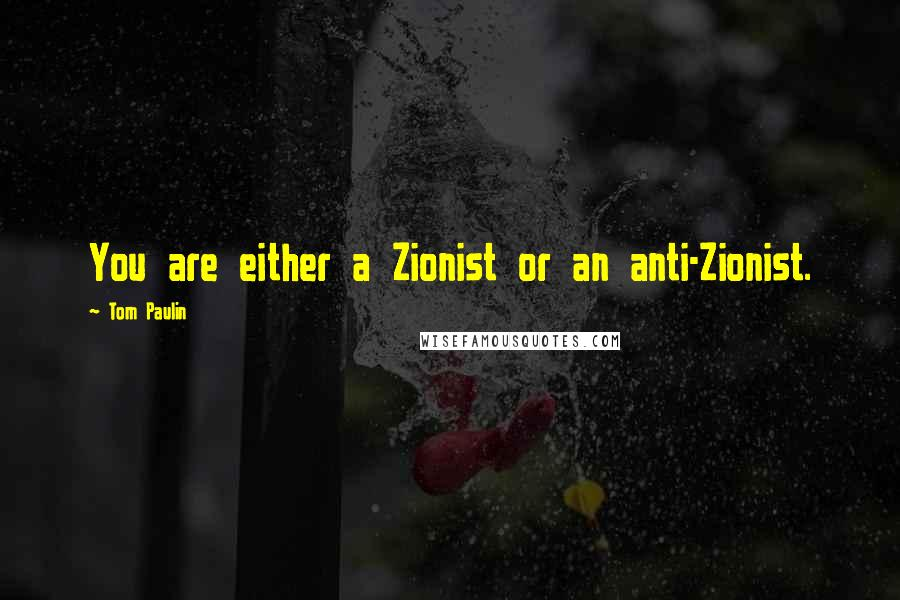 Tom Paulin quotes: You are either a Zionist or an anti-Zionist.