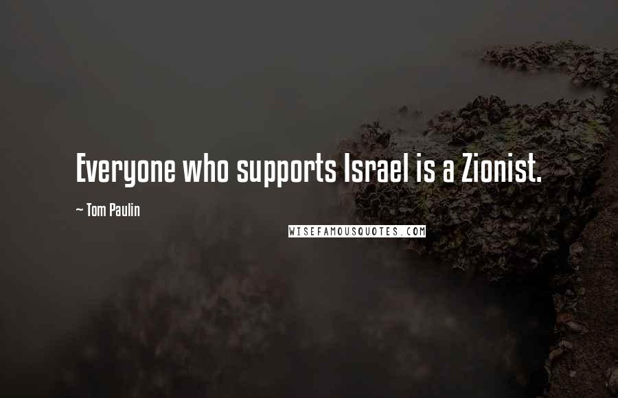 Tom Paulin quotes: Everyone who supports Israel is a Zionist.