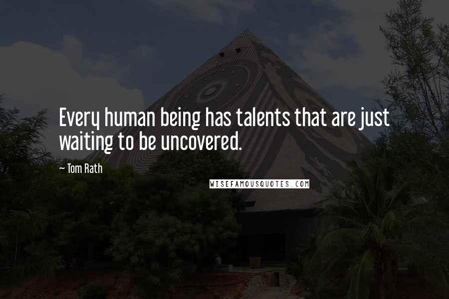 Tom Rath quotes: Every human being has talents that are just waiting to be uncovered.