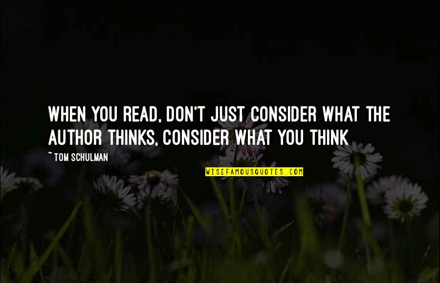 Tom Schulman Quotes By Tom Schulman: When you read, don't just consider what the