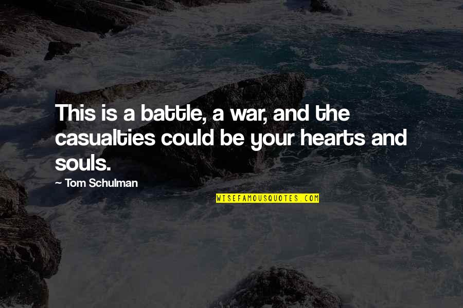 Tom Schulman Quotes By Tom Schulman: This is a battle, a war, and the