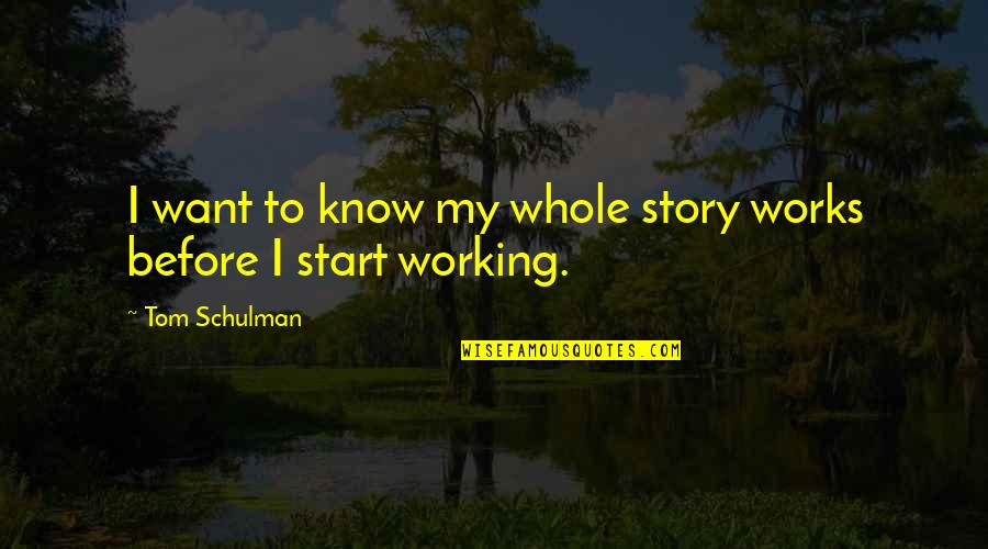 Tom Schulman Quotes By Tom Schulman: I want to know my whole story works